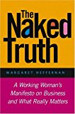 Portada de THE NAKED TRUTH: A WORKING WOMAN'S MANIFESTO ON BUSINESS AND WHAT REALLY MATTERS
