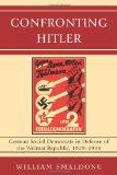 Portada de CONFRONTING HITLER: GERMAN SOCIAL DEMOCRATS IN DEFENSE OF THE WEIMAR REPUBLIC, 1929-1933
