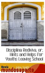 Portada de DISCIPLINA REDIVIVA, OR, HINTS AND HELPS FOR YOUTHS LEAVING SCHOOL