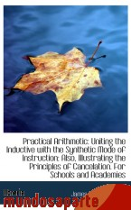 Portada de PRACTICAL ARITHMETIC: UNITING THE INDUCTIVE WITH THE SYNTHETIC MODE OF INSTRUCTION: ALSO, ILLUSTRATI