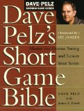 Portada de DAVE PELZ'S SHORT GAME BIBLE: MASTER THE FINESSE SWING AND LOWER YOUR SCORE (DAVE PELZ SCORING GAME)