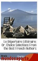 Portada de LE RÉPERTOIRE LITTÉRAIRE; OR, CHOICE SELECTIONS FROM THE BEST FRENCH AUTHORS