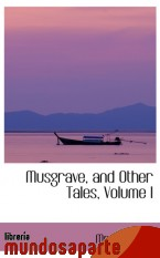 Portada de MUSGRAVE, AND OTHER TALES, VOLUME I