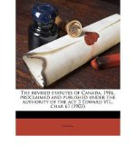 Portada de THE REVISED STATUTES OF CANADA, 1906, PROCLAIMED AND PUBLISHED UNDER THE AUTHORITY OF THE ACT 3 EDWARD VII., CHAP. 61 (1903) (PAPERBACK) - COMMON