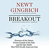 Portada de BREAKOUT: PIONEERS OF THE FUTURE, PRISON GUARDS OF THE PAST, AND THE EPIC BATTLE THAT WILL DECIDE AMERICA'S FATE BY NEWT GINGRICH (2013-11-04)