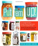 Portada de PUT 'EM UP: A COMPREHENSIVE HOME PRESERVING GUIDE FOR THE CREATIVE COOK, FROM DRYING AND FREEZING TO CANNING AND PICKLING