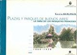 Portada de PLAZAS Y PARQUES DE BUENOS AIRES: LA OBRA DE LOS PAISAJISTAS FRANCESES, ANDRE, COURTOIS, THAYS, BOUVARD, FORESTIER, 1860-1930