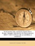 Portada de BIOGRAF A DEL GENERAL JOS F LIX RIBAS, PRIMER TENIENTE DE BOL VAR EN 1813 Y 1814 ( POCA DE LA GUERRA MUERTE)