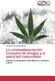 Portada de LA CRIMINALIZACIÓN DEL CONSUMO DE DROGAS Y LA SALUD DEL CONSUMIDOR: ESTUDIO COMPARADO ENTRE MÉXICO Y AMÉRICA LATINA