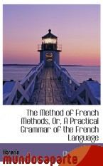 Portada de THE METHOD OF FRENCH METHODS, OR, A PRACTICAL GRAMMAR OF THE FRENCH LANGUAGE