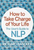 Portada de HOW TO TAKE CHARGE OF YOUR LIFE: THE USER'S GUIDE TO NLP BY BANDLER, RICHARD, FITZPATRICK, OWEN, ROBERTI, ALESSIO (2014) PAPERBACK