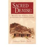 Portada de [( SACRED DEMISE: WALKING THE SPIRITUAL PATH OF INDUSTRIAL CIVILZATION'S COLLAPSE )] [BY: PH D CAROLYN BAKER] [FEB-2009]