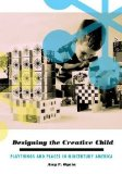 Portada de DESIGNING THE CREATIVE CHILD: PLAYTHINGS AND PLACES IN MIDCENTURY AMERICA (ARCHITECTURE, LANDSCAPE AND AMER CULTURE) BY OGATA, AMY F. (2013) HARDCOVER