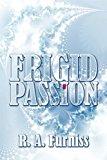 Portada de FRIGID PASSION BY R. A. FURNISS (2008-07-07)