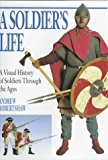 Portada de A SOLDIER'S LIFE: A VISUAL HISTORY OF SOLDIERS THROUGH THE AGES