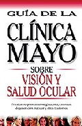 Portada de VISION Y SALUD OCULAR: GUIA DE LA CLINICA MAYO