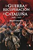 Portada de LA GUERRA DE RECUPERACIÓN DE CATALUÑA. 1640-1652 (PASADO VIVO)