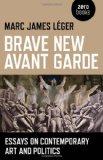 Portada de BRAVE NEW AVANT GARDE: ESSAYS ON CONTEMPORARY ART AND POLITICS