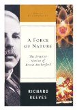 Portada de A FORCE OF NATURE : THE FRONTIER GENIUS OF ERNEST RUTHERFORD / RICHARD REEVES