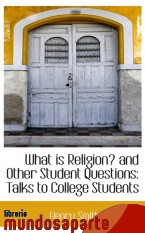 Portada de WHAT IS RELIGION? AND OTHER STUDENT QUESTIONS: TALKS TO COLLEGE STUDENTS