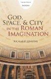 Portada de GOD, SPACE, AND CITY IN THE ROMAN IMAGINATION