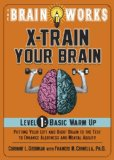 Portada de X-TRAIN YOUR BRAIN: BASIC WARM UP, PUTTING YOUR LEFT AND RIGHT BRAIN TO THE TEST TO ENHANCE ALERTNESS AND PREVENT MEMORY LOSS: 1 (THE BRAIN WORKS)