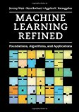 Portada de MACHINE LEARNING REFINED: FOUNDATIONS, ALGORITHMS, AND APPLICATIONS