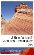 Portada de JETHRO BACON OF SANDWICH ; THE WEAKER SEX