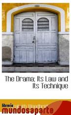 Portada de THE DRAMA; ITS LAW AND ITS TECHNIQUE