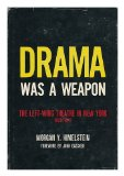 Portada de DRAMA WAS A WEAPON: THE LEFT-WING THEATRE IN NEW YORK, 1929-1941 (WITH A FOREWORD BY JOHN GASSNER)