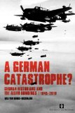 Portada de A GERMAN CATASTROPHE?: GERMAN HISTORIANS AND THE ALLIED BOMBINGS, 1945-2010 (UVA PROEFSCHRIFTEN)