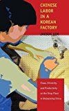 Portada de CHINESE LABOR IN A KOREAN FACTORY: CLASS, ETHNICITY, AND PRODUCTIVITY ON THE SHOP FLOOR IN GLOBALIZING CHINA