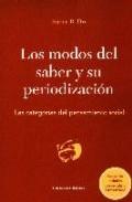 Portada de LOS MODOS DEL SABER Y SU PERIODIZACION: LAS CATEGORIAS DEL PENSAMIENTO SOCIAL