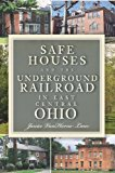 Portada de SAFE HOUSES AND THE UNDERGROUND RAILROAD IN EAST CENTRAL OHIO BY JANICE VANHORNE-LANE (2010-11-29)