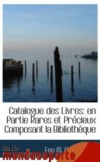 Portada de CATALOGUE DES LIVRES: EN PARTIE RARES ET PRÉCIEUX COMPOSANT LA BIBLIOTHÈQUE