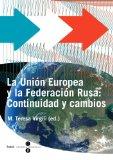 Portada de UNIÓN EUROPEA Y LA FEDERACIÓN RUSA, LA: CONTINUIDAD Y CAMBIOS