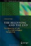 Portada de THE BEGINNING AND THE END: THE MEANING OF LIFE IN A COSMOLOGICAL PERSPECTIVE (THE FRONTIERS COLLECTION) 2014 EDITION BY CLŠŠMENT VIDAL (2014) HARDCOVER