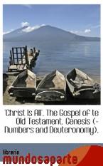 Portada de `CHRIST IS ALL`. THE GOSPEL OF TE OLD TESTAMENT. GENESIS (-NUMBERS AND DEUTERONOMY)