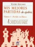 Portada de MIS MEJORES PARTIDAS DE AJEDREZ : PARTIDAS CON BLANCAS