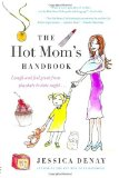 Portada de THE HOT MOM'S HANDBOOK: LAUGH AND FEEL GREAT FROM PLAYDATE TO DATE NIGHT... BY DENAY, JESSICA (2011) PAPERBACK