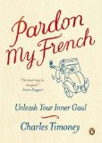 Portada de PARDON MY FRENCH: UNLEASH YOUR INNER GAUL BY TIMONEY. CHARLES ( 2007 ) PAPERBACK