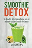 Portada de SMOOTHIE DETOX: THE SMOOTHIE DETOX CLEANSE RECIPE BOOK FOR AN EASY 10-DAY GREEN SMOOTHIE DIET CLEANSE – RECIPES FOR WEIGHT LOSS, DETOX AND ENERGY: VOLUME 2 (FAT BURNER SMOOTHIES)