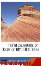Portada de MORAL CAUSATION, OR, NOTES ON MR. MILL`S NOTES