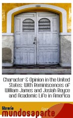 Portada de CHARACTER & OPINION IN THE UNITED STATES: WITH REMINISCENCES OF WILLIAM JAMES AND JOSIAH ROYCE AND A