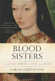 Portada de BLOOD SISTERS: THE WOMEN BEHIND THE WARS OF THE ROSES REPRINT EDITION BY GRISTWOOD, SARAH (2014) PAPERBACK