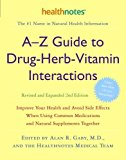 Portada de A-Z GUIDE TO DRUG-HERB-VITAMIN INTERACTIONS: IMPROVE YOUR HEALTH AND AVOID SIDE EFFECTS WHEN USING COMMON MEDICATIONS AND NATURAL SUPPLEMENTS TOGETHER BY ALAN R. GABY (28-FEB-2006) PAPERBACK
