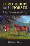 Portada de LORD DERBY AND HIS HORSES: A TORY GRANDEE AND THE TURF BY QUINTIN, BARRY (2012) HARDCOVER