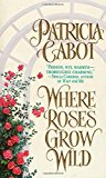 Portada de WHERE ROSES GROW WILD BY PATRICIA CABOT (1998-03-15)