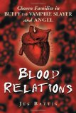 Portada de BLOOD RELATIONS: CHOSEN FAMILIES IN BUFFY THE VAMPIRE SLAYER AND ANGEL BY JES BATTIS (2005) PAPERBACK