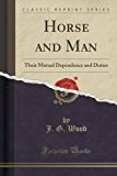 Portada de HORSE AND MAN: THEIR MUTUAL DEPENDENCE AND DUTIES (CLASSIC REPRINT) BY J. G. WOOD (2016-07-31)